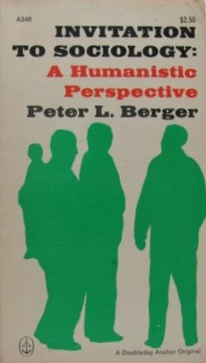 peter l berger invitation to sociology Sociological perspectives enrichment readings chapter 1 an invitation to sociology chapter 2 sociologists doing research chapter 1 – peter l berger.